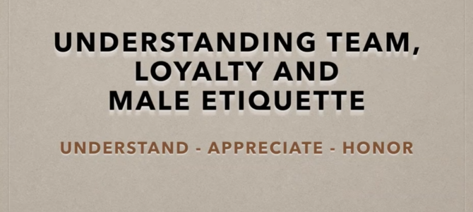 Relationships – Episode #3 – Understanding Men – Team, Loyalty and Etiquette