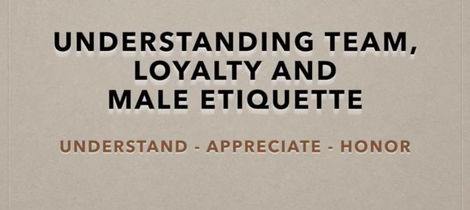 Relationships – Episode #3 – Understanding Men – Team, Loyalty and Etiquette